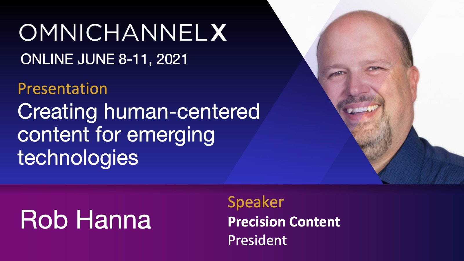 Rob Hanna. OmnichannelX. Online June 8-11, 2021. Presentation: Creating human-centered content for emerging technologies.